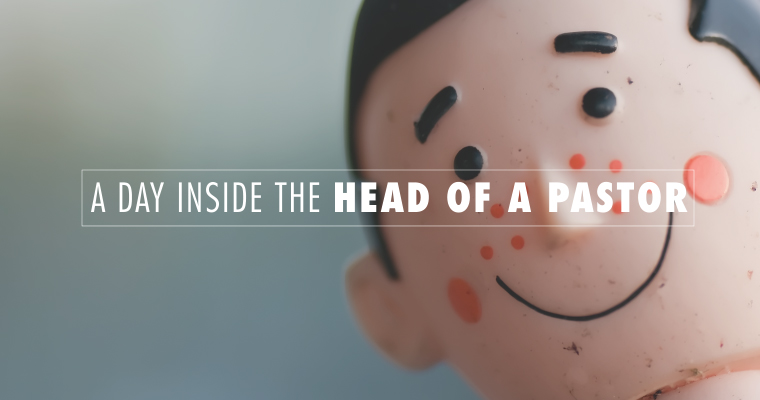 A Day Inside the Head of a Pastor