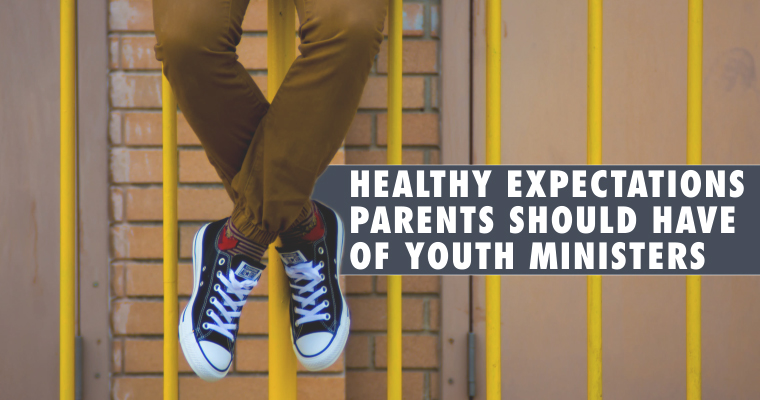 4 Healthy Expectations Parents Should Have of Youth Ministers
