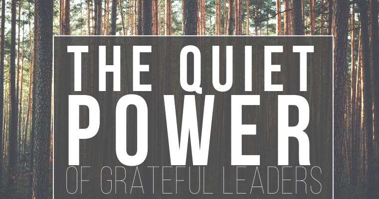The Quiet Power of Grateful Leaders
