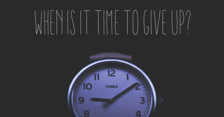 When Is It Time to Give Up?
