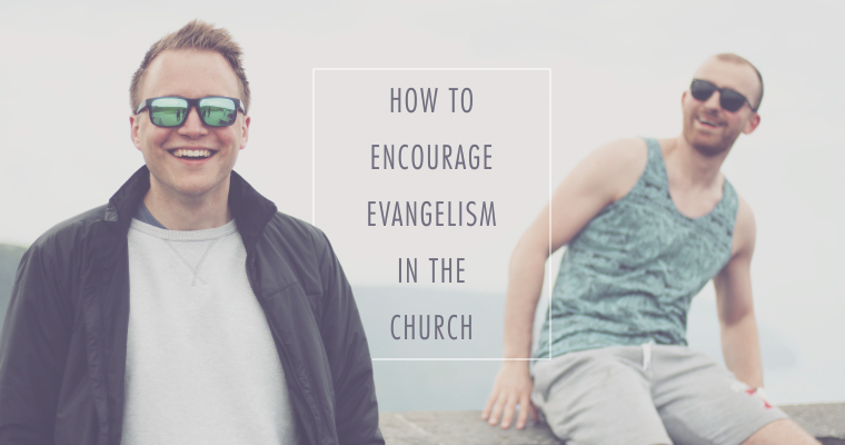 How to Encourage Evangelism in the Church