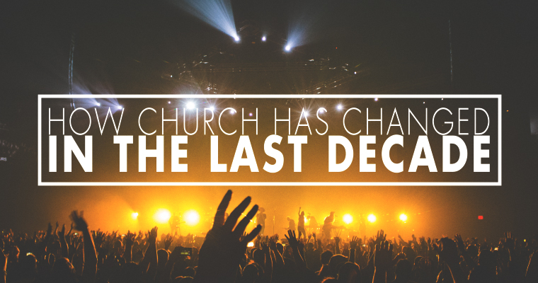 How Church Has Changed in the Last Decade