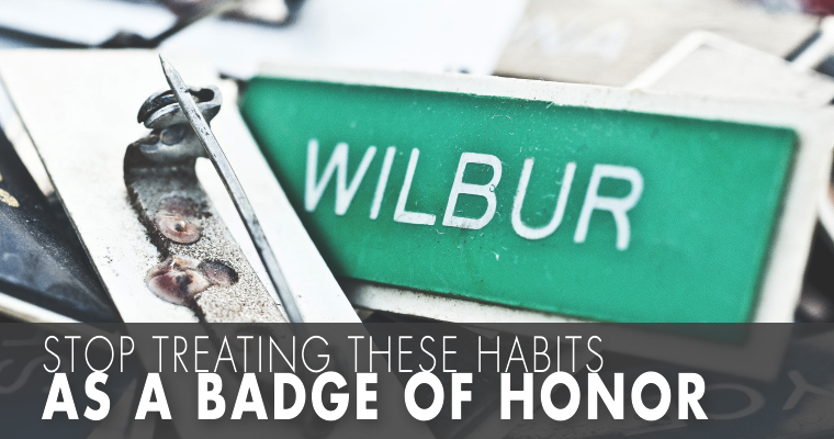 Stop Treating THESE Habits as a Badge of Honor