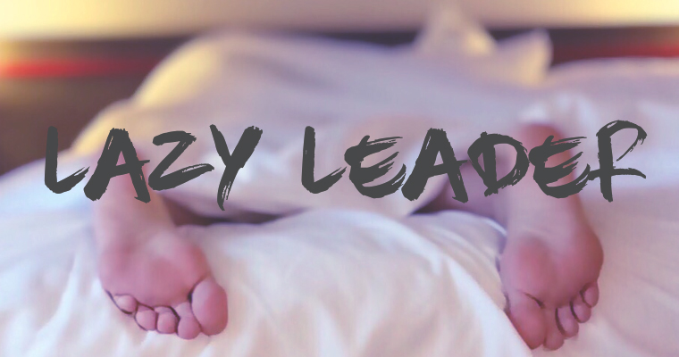5 Tell-Tale Traits of a Lazy Leader