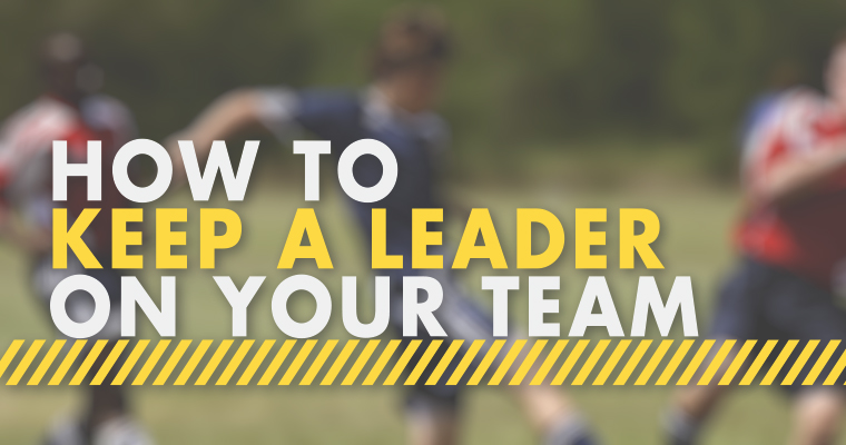 How to Keep a Leader on Your Team
