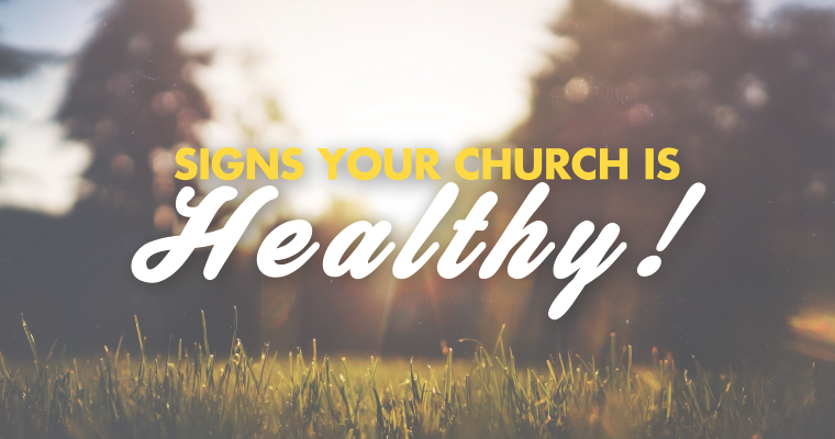 6 Signs Your Church Is Healthy!