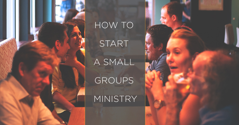 How to Start a Small Groups Ministry