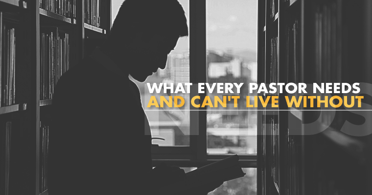 What Every Pastor Needs and Can't Live Without