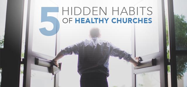 5 Hidden Habits of Healthy Churches