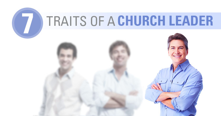 7 Traits to Look for When Selecting a Leader for Your Church