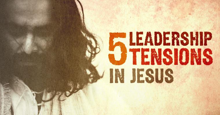 5 Tensions Seen in Jesus' Leadership